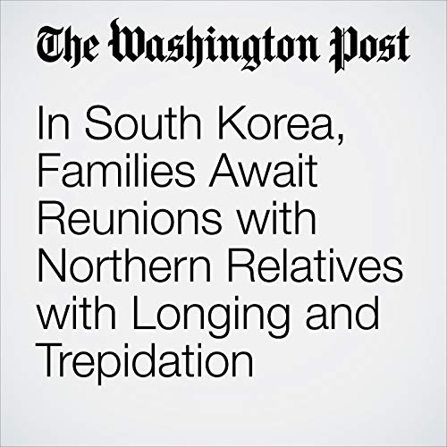 In South Korea, Families Await Reunions with Northern Relatives with Longing and Trepidation copertina
