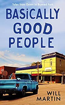 Basically Good People (Down in Burned Fork Book 1) by [Will Martin]