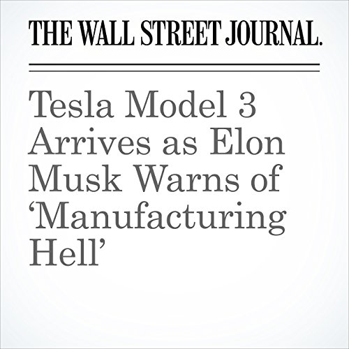 Tesla Model 3 Arrives as Elon Musk Warns of 'Manufacturing Hell' copertina