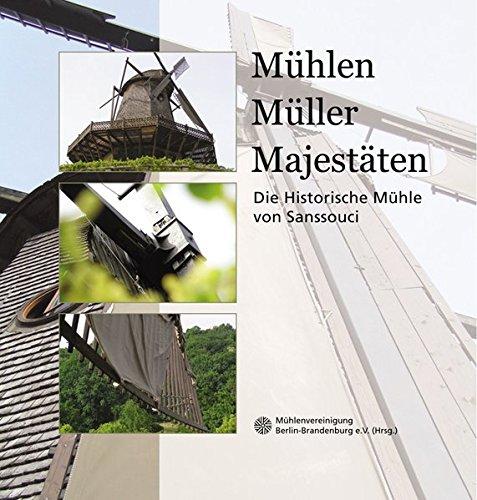 Mühlen, Müller, Majestäten: Die Historische Mühle von Sanssouci