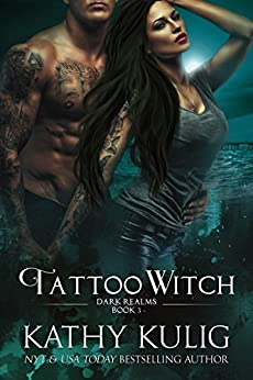 Tattoo Witch: Dark Realms Science Fiction and Fantasy Romance Book 3 by [Kathy Kulig]