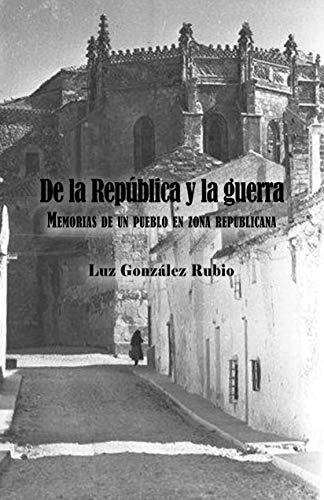 De la República y la guerra. Memorias de un pueblo en zona republicana