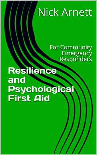 Resilience and Psychological First Aid: For Community Emergency Responders (Community Responder Skills)