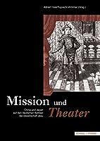Mission Und Theater: Japan Und China Auf Den Buhnen Der Gesellschaft Jesu (Jesuitica: Quellen Und Studien Zu Geschichte, Kunst Und Literatur Der Gesellschaft Jesu Im Deutschsprachigen Raum)