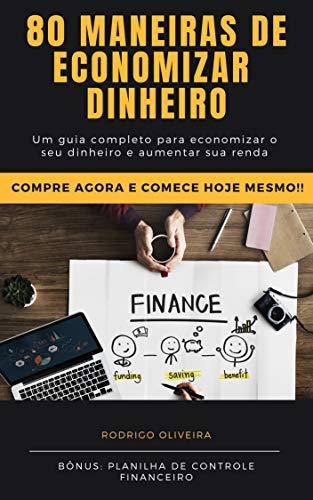 80 maneiras de economizar dinheiro: Um guia completo para economizar o seu dinheiro e aumentar a sua renda (parecido com o investidor inteligente e Do Mil ao Milhão. Sem Cortar o Cafezinho Livro 1)