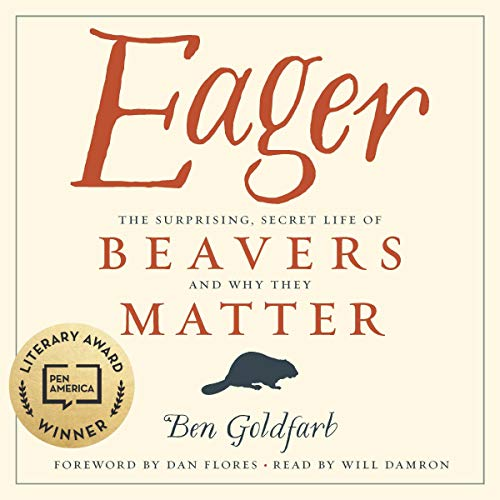 Eager: The Surprising, Secret Life of Beavers and Why They Matter cover art