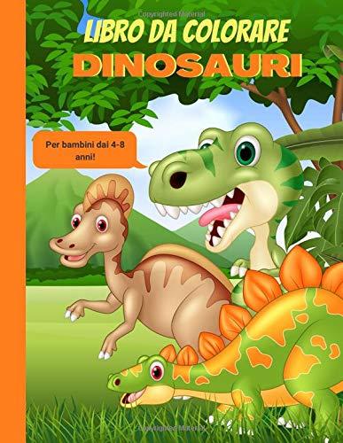 Libro da Colorare Per Bambini dai 4-8 Anni: 34 Dinosauri da Colorare | Libro da colorare per bambini, ragazzi, ragazze e bambini in età prescolare | Un regalo magico per i più piccoli