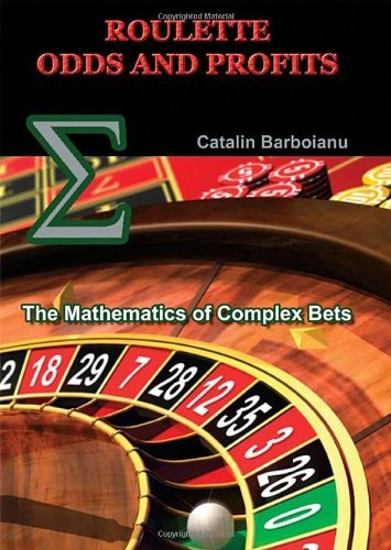 Roulette Odds and Profits: The Mathematics of Complex Bets by Catalin Barboianu (11-Jan-2008) Paperback