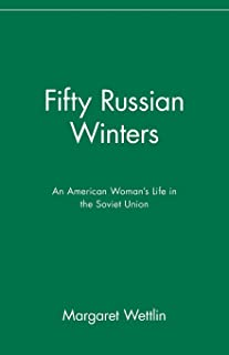 Fifty Russian Winters: An American Woman′s Life in the Soviet Union