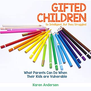 Gifted Children: So Intelligent, but They Struggled     What Parents Can Do When Their Kids Are Vulnerable              By:                                                                                                                                 Karen Andersen                               Narrated by:                                                                                                                                 Morgan Taylor                      Length: 1 hr and 4 mins     34 ratings     Overall 3.8