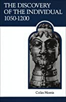 The Discovery of the Individual, 1050-1200 (Medieval Academy Reprints for Teaching)