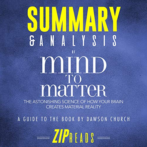 Summary & Analysis of Mind to Matter: The Astonishing Science of How Your Brain Creates Material Reality by Dawson Church audiobook cover art