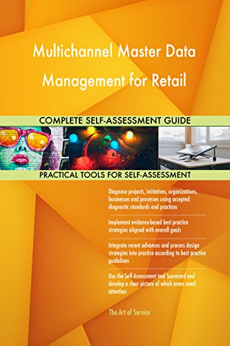 Multichannel Master Data Management for Retail All-Inclusive Self-Assessment - More than 720 Success Criteria, Instant Visual Insights, Spreadsheet Dashboard, Auto-Prioritized for Quick Results