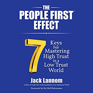 The People First Effect     7 Keys for Mastering High Trust in a Low Trust World              By:                                                                                                                                 Sir Olaf Halvorssen,                                                                                        Jack Lannom                               Narrated by:                                                                                                                                 Jeff Cummings                      Length: 10 hrs and 30 mins     6 ratings     Overall 4.7