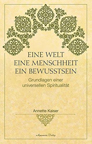 Eine Welt – Eine Menschheit –  Ein Bewusstsein: Die Grundlagen einer universellen Spiritualität