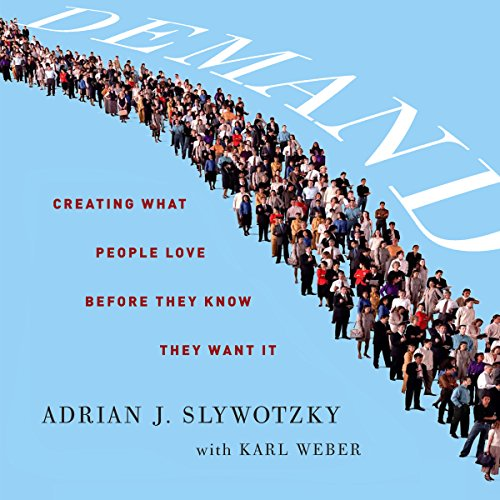 Demand     Creating What People Love Before They Know They Want It              By:                                                                                                                                 Adrian J. Slywotzky,                                                                                        Karl Weber                               Narrated by:                                                                                                                                 Dave Courvoisier                      Length: 11 hrs and 47 mins     54 ratings     Overall 3.9