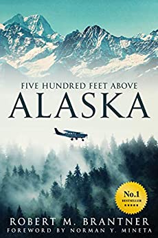 Five Hundred Feet Above Alaska: The Heart-Stopping Adventure Novel of an Alaskan Bush Pilot by [Robert M. Brantner]