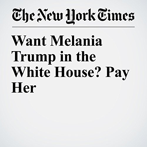 Want Melania Trump in the White House? Pay Her                   By:                                                                                                                                 Jennifer Weiner                               Narrated by:                                                                                                                                 Barbara Benjamin-Creel                      Length: 6 mins     Not rated yet     Overall 0.0