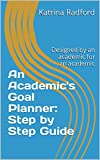 An Academic's Goal Planner: Step by Step Guide: Designed by an academic for an academic (English Edition)
