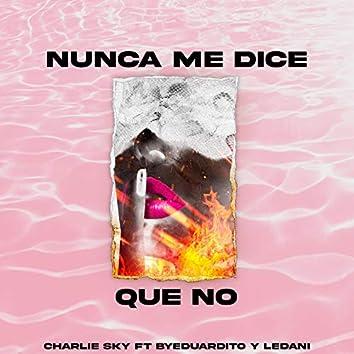Nunca Me Dice Que No (feat. Byeduardito & Ledani)
