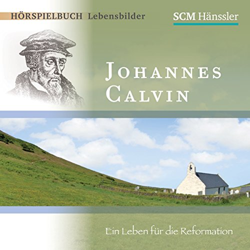 Johannes Calvin: Ein Leben für die Reformation Titelbild