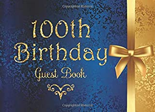 100th Birthday Guest Book: Gorgeous Guest And Message Book With Gift Log And Thank You Reminder For Birthday Party Plan (Blue And Gold Birthday Card Alternative)