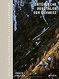 Urtümliche Bergtäler der Schweiz von Marco Volken