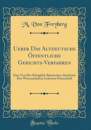 Ueber Das Altdeutsche Öffentliche Gerichts-Verfahren: Eine Von Der Königlich-Baierischen Akademie...