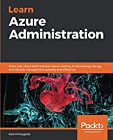 Learn Azure Administration: Solve your cloud administration issues relating to networking, storage, and identity management speedily and efficiently Front Cover