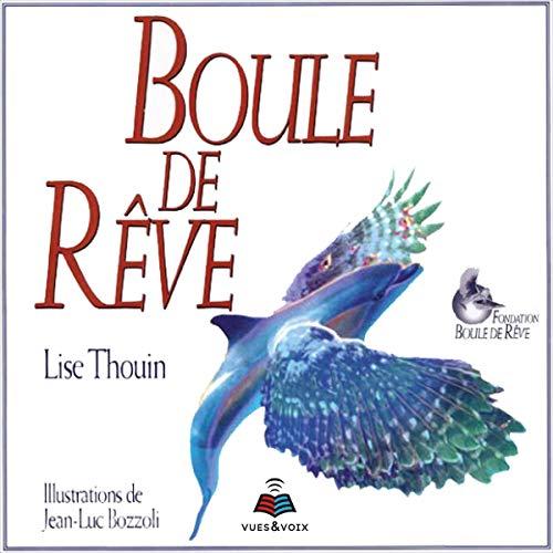 Boule de rêve                   Auteur(s):                                                                                                                                 Lise Thouin                               Narrateur(s):                                                                                                                                 Lise Thouin                      Durée: 46 min     1 évaluation     Au global 5,0