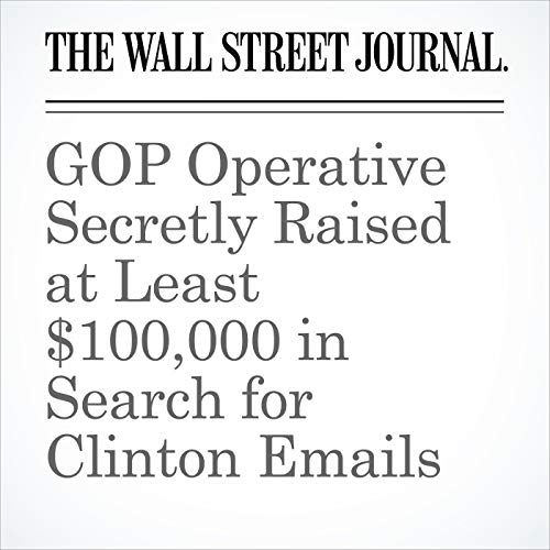 GOP Operative Secretly Raised at Least $100,000 in Search for Clinton Emails copertina