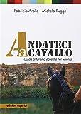 Andateci a cavallo. Guida al turismo equestre nel Salento. Con 11 mappe e 11 itinerari...