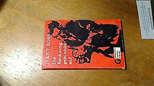Die Rechnung geht nicht auf : Kriminal-Roman. Ivan T. Ross. [Ins Dt. übertr. von Eva Schönfeld], Goldmanns Taschen-Krimi ; Bd. 1181