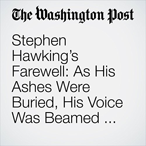 Stephen Hawking's Farewell: As His Ashes Were Buried, His Voice Was Beamed into Space copertina