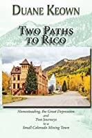Two Paths to Rico (Softcover): Homesteading, the Great Depression and Two Journeys to a Small Colorado Mining Town