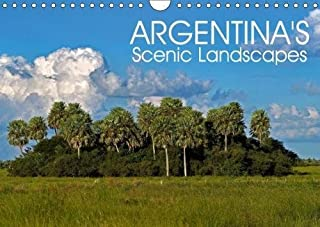 Argentina's Scenic Landscapes 2018: Dramatic Glaciers, Impressive Mountains, Sprawling Pampas and Turquoise Lakes. Argentina's Most Inspiring Destinations in Amazing Photographs. (Calvendo Places)