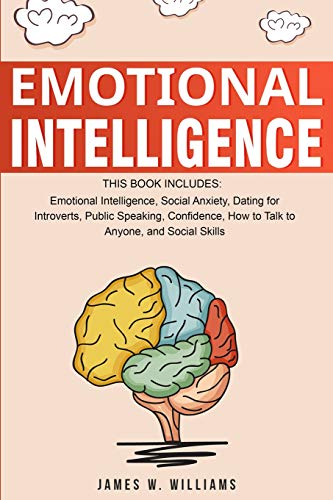 Emotional Intelligence: A Collection of 7 Books in 1 - Emotional Intelligence, Social Anxiety, Dating for Introverts, Public Speaking, Confidence, How to Talk to Anyone, and Social Skills