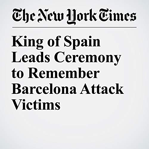 King of Spain Leads Ceremony to Remember Barcelona Attack Victims copertina