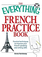 The Everything French Practice Book with CD: Practical techniques to Improve your French speaking and writing skills (Everything®)