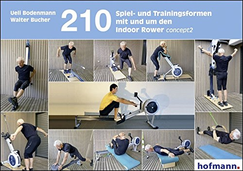 210 Spiel- und Trainingsformen mit und um den Indoor-Rower concept2 (Spiel- und Übungsformen)
