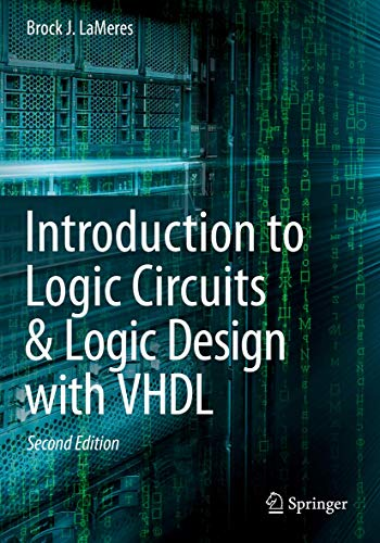 Compare Textbook Prices for Introduction to Logic Circuits & Logic Design with VHDL 2nd ed. 2019 Edition ISBN 9783030124915 by LaMeres, Brock J.