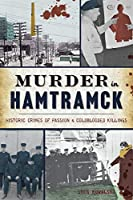 Murder in Hamtramck: Historic Crimes of Passion and Coldblooded Killings (True Crime)