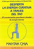 Despierta la energía curativa a través del Tao: El secreto taoísta para despertar y hacer circular el Chi (Spanish Edition)