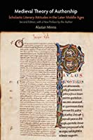 Medieval Theory of Authorship: Scholastic Literary Attitudes in the Later Middle Ages (The Middle Ages Series)