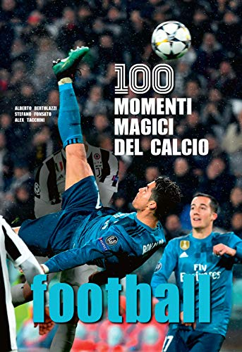 Football. 100 momenti magici del calcio. Ediz. illustrata