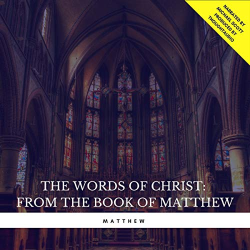 The Words of Christ - From the Book of Matthew audiobook cover art