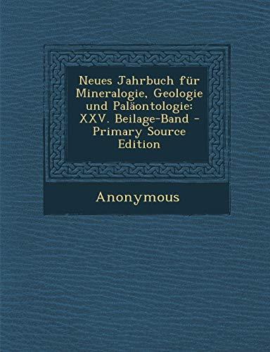 Neues Jahrbuch Fur Mineralogie, Geologie Und Palaontologie: XXV. Beilage-Band