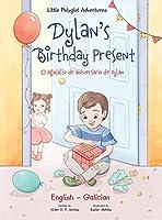 Dylan's Birthday Present / O Agasallo de Aniversario de Dylan - Bilingual Galician and English Edition: Children's Picture Book (Little Polyglot Adventures)