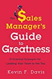 The Sales Manager's Guide to Greatness: 10 Essential Strategies for Leading Your Team to the Top