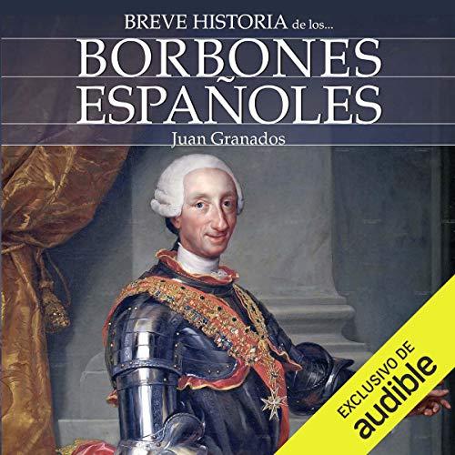 Breve historia de los Borbones españoles [Brief history of the Spanish Bourbons] audiobook cover art